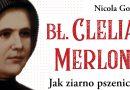 """Jak ziarno pszenicy"" – bł. Clelia Merloni"