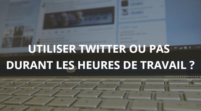 Utiliser Twitter ou pas durant les heures de travail ?