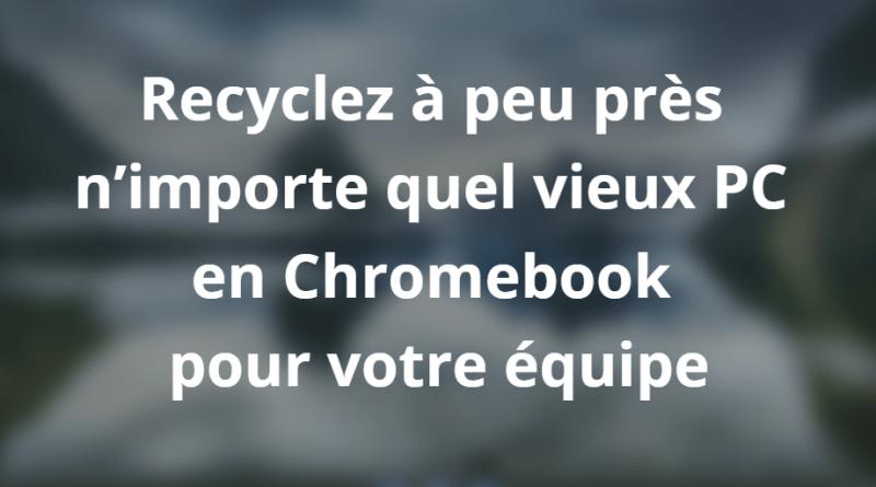 Recyclez à peu près n'importe quel vieux PC en Chromebook pour votre équipe