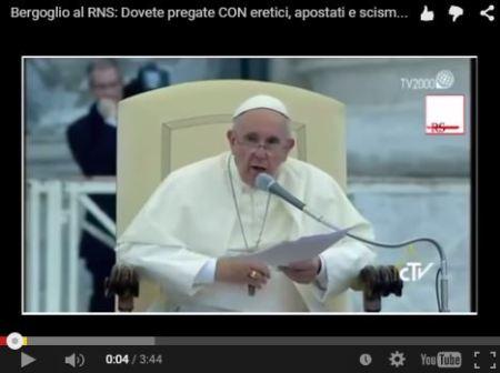 [VIDEO] Bergoglio al RNS: Dovete pregate CON eretici, apostati e scismatici. Cosa ci comanda invece la Chiesa?