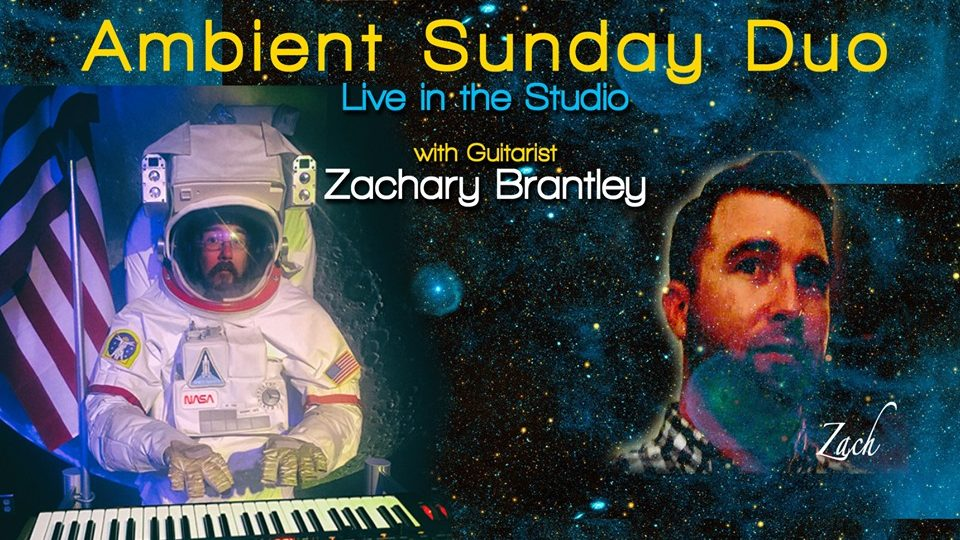 Ambient Sunday with Tony Gerber and Zachary Brantley – 6 pm – streamed live!