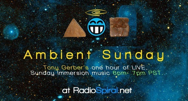 Ambient Sunday with Tony Gerber – tonight at 6 pm LIVE!