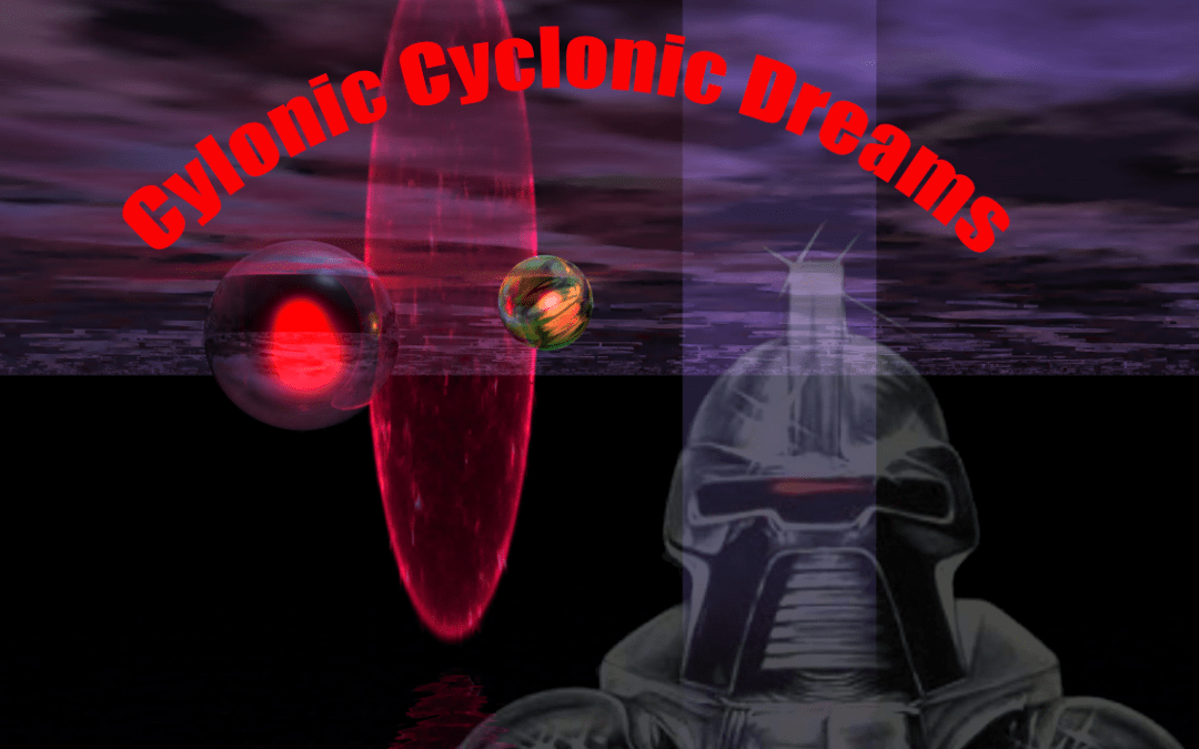 Cylonic Cyclonic Dreams