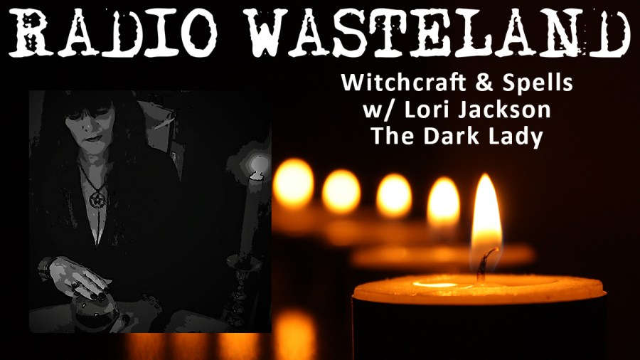 Radio Wasteland #45 Witchcraft and Spells with Lori Jackson, The Dark Lady