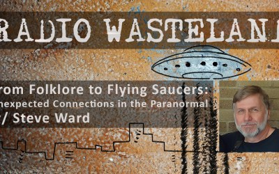 From Folklore to Flying Saucers: Unexpected Connections in the Paranormal w/ Steve Ward