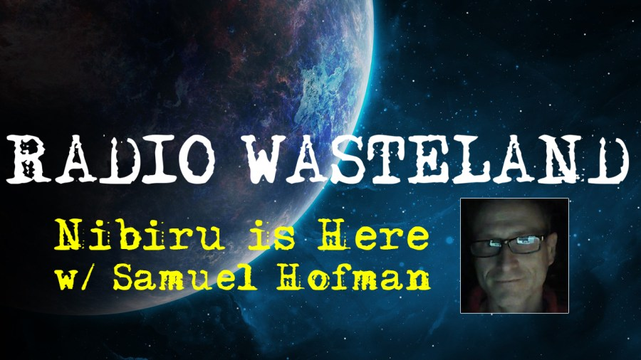 Nibiru is Here! With Samuel Hofman