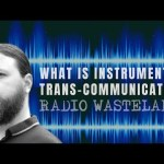 What is Instrumental Trans-Communication-Tim Woolworth ITC Specialist