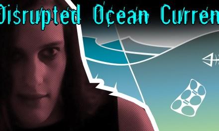 Disrupted Ocean Currents