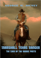 Marshall Texas Ranger: The Case of the Hidden Pasts by George H. McVey