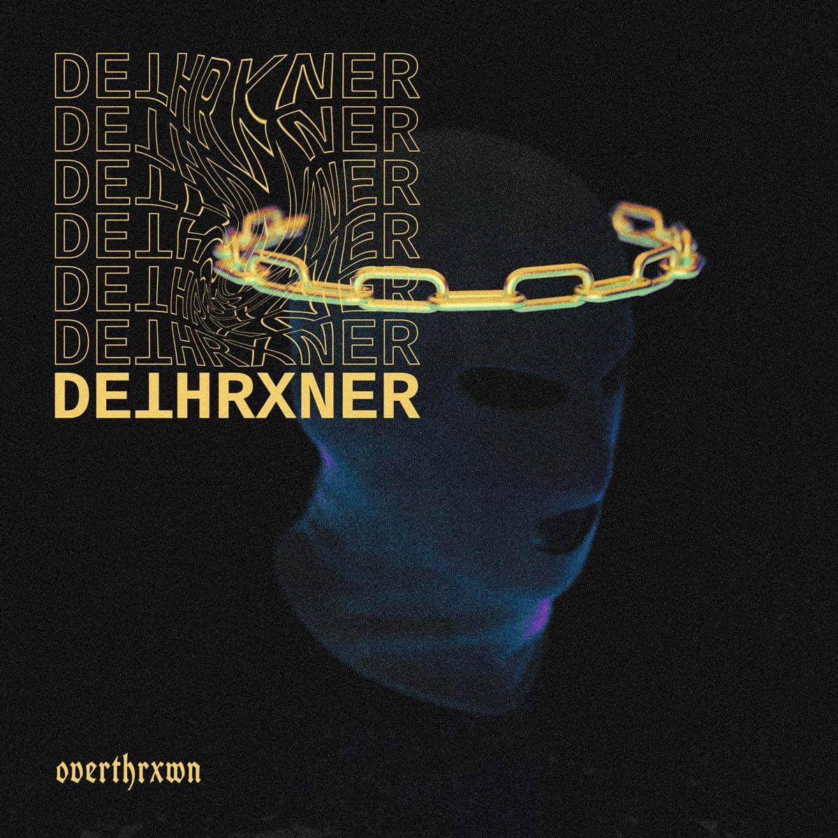 DETHRXNER – OVERTHRXWN