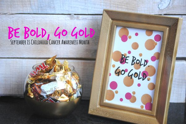 Be Bold, Go Gold // September is Childhood Cancer Awareness Month