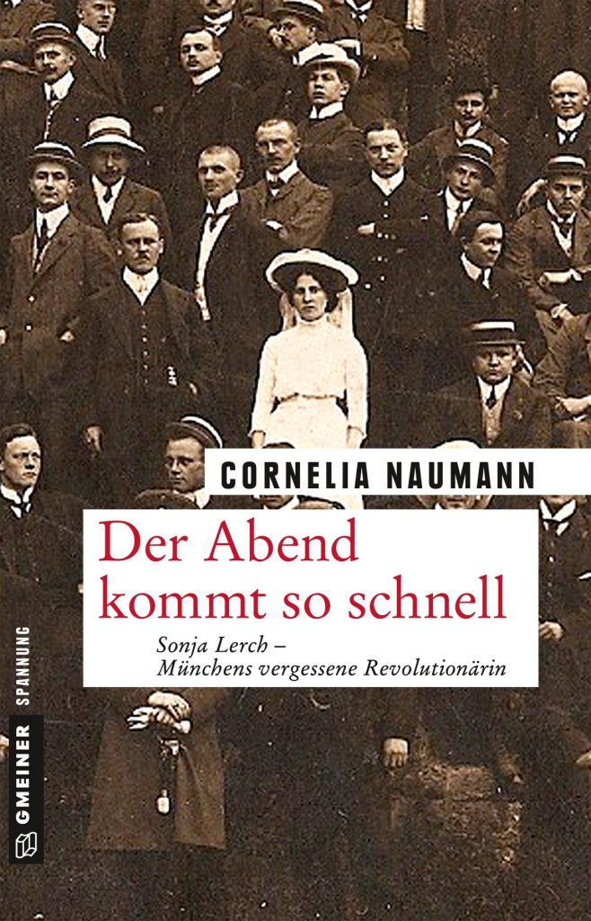 Der Abend kommt so schnell - Sonja Lerch - Münchens vergessene Revolutionärin