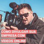 Como divulgar sua empresa com vídeos online
