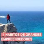 11 Hábitos de grandes empreendedores