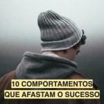 10 Comportamentos que afastam o sucesso