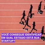 Você consegue identificar em qual estágio está sua startup?