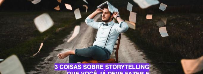 3 coisas sobre Storytelling que você já deve fazer e talvez não saiba