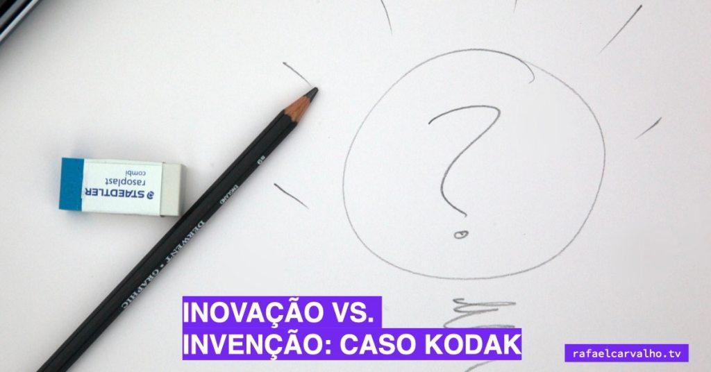 Inovação vs. Invenção: Caso Kodak