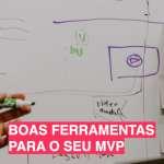 Boas ferramentas para o seu MVP