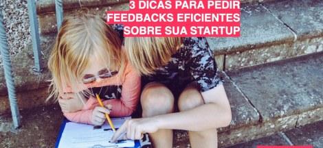3 dicas para pedir feedbacks eficientes sobre sua startup