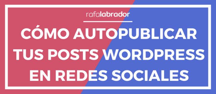 Cómo autopublicar posts de WordPress en Facebook y Twitter