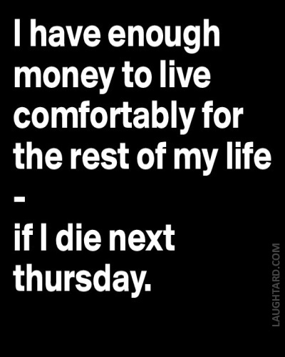 I-have-enough-money-to-live-comfortably-for-the-rest-of-my-life