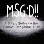 MSG'D!! Part 1: A Little History and Some Scientific Studies