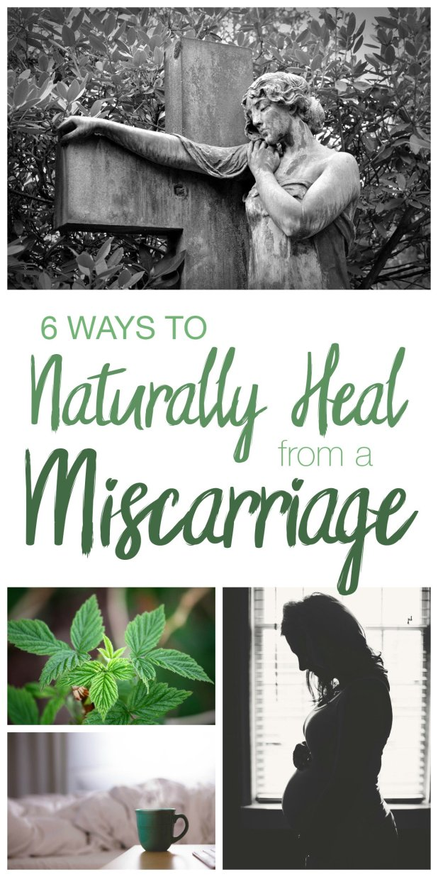 If you're struggling through a miscarriage, looking for answers, or have a friend who is, here are 6ways to naturally heal from a miscarriage.