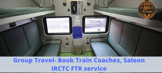 Group Travel- Book Train Coaches, Saloon IRCTC FTR service