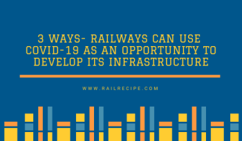 3 Ways Indian Railways can use COVID-19 as an Opportunity to Develop its Infrastructure