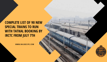 Complete List of 90 New Special Trains to Run With Tatkal Booking By IRCTC From July 7th