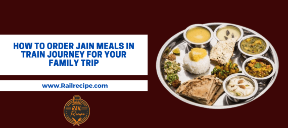 How to Order Jain Meals in Train Journey For Your Family Trip