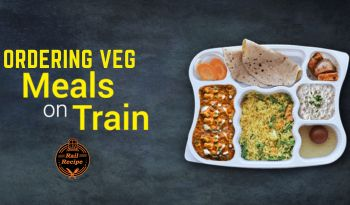 Ordering Veg Food In Train Journey- RailRecipe