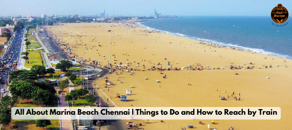 All about Marina Beach Chennai | Things to do and How to Reach By Train