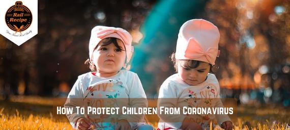 How To Protect Children From Coronavirus