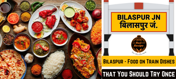 Bilaspur Food on Train Dishes that You Should Try Once