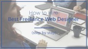 How to Hire Best Freelance Web Designer in 2018 (Ultimate Guide)