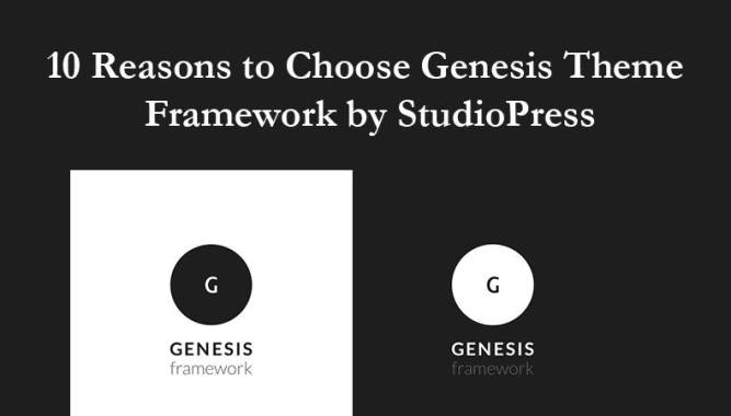 10 Reasons to Choose Genesis Theme Framework by StudioPress