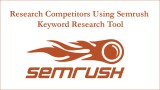 How to Research Competitors Using Semrush Keyword Research Tool
