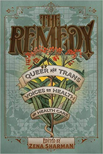 The Remedy: Queer and Trans Voices on Health and Health Care Book Cover