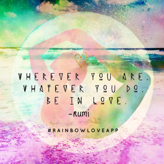 rainbow-love-app-yoga-asana-namaste-yogi-quotes-photo-cards-positivity-inspo-mindfulness-create-your-own-wherever-you-go-be-love-rumi-rumi-quotes-open-heart