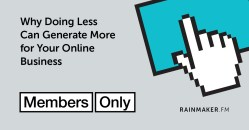 Why Doing Less Can Generate More for Your Online Business