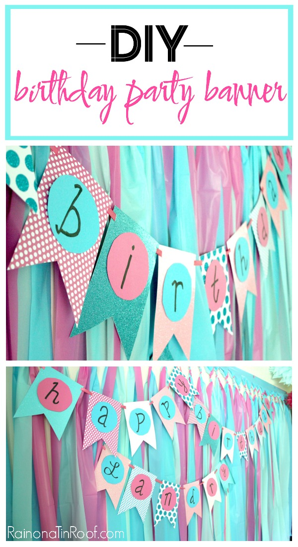 How to Make a Happy Birthday Banner - customizable for any party -  Rain on a Tin Roof