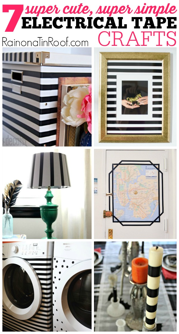 AMAZING IDEAS! And electrical tape is SO cheap! SCORE! 7 Super Simple, Super Cute Electrical Tape Crafts via RainonaTinRoof.com