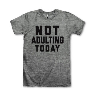 Not Adulting Today T-Shirt