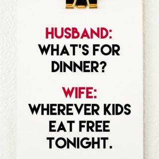 What's for dinner? Wherever kids eat free tonight.
