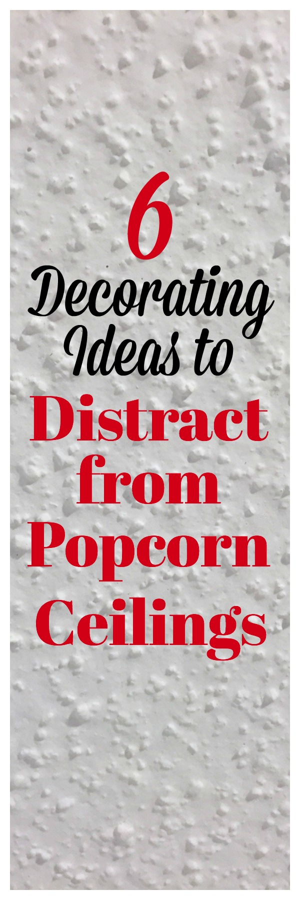 Decorating Ideas for How to Hide Popcorn Ceilings   Popcorn Ceiling Makeover   Popcorn Ceiling Cover   Popcorn Ceiling Ideas