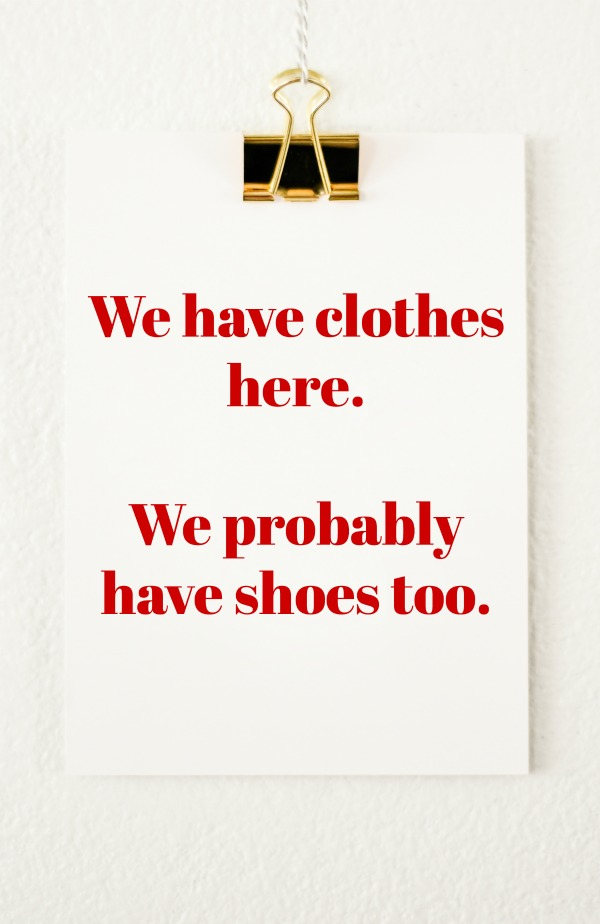 We have clothes here. Probably shoes too.
