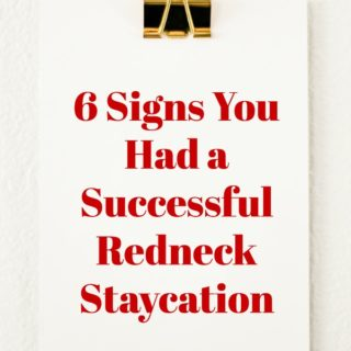 Freak Show Friday: 6 Signs You Had a Successful Redneck Staycation