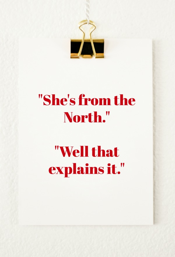 Quotes from Last Night: She's from the North.